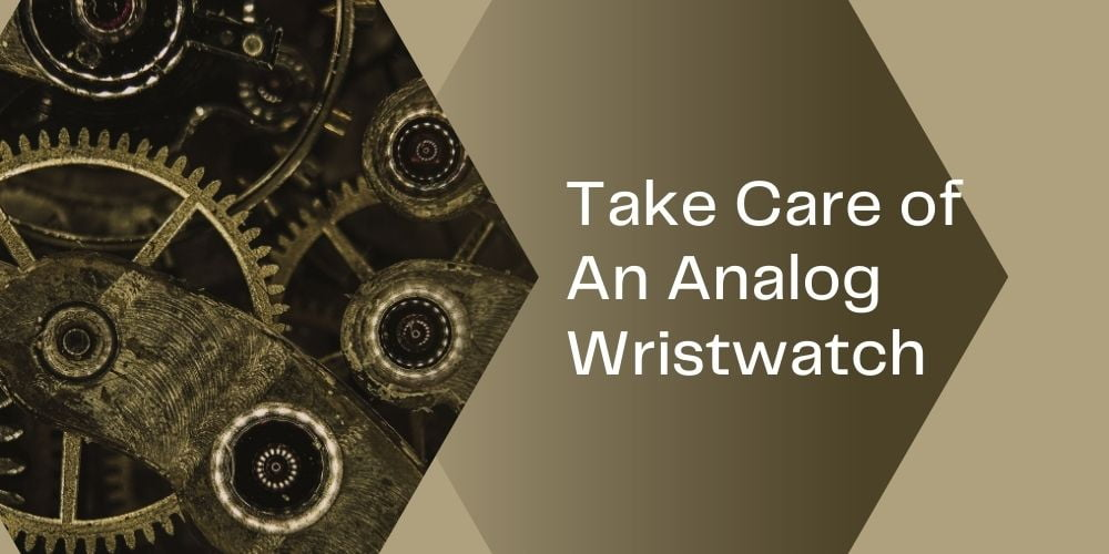 Take Care of An Analog Wristwatch